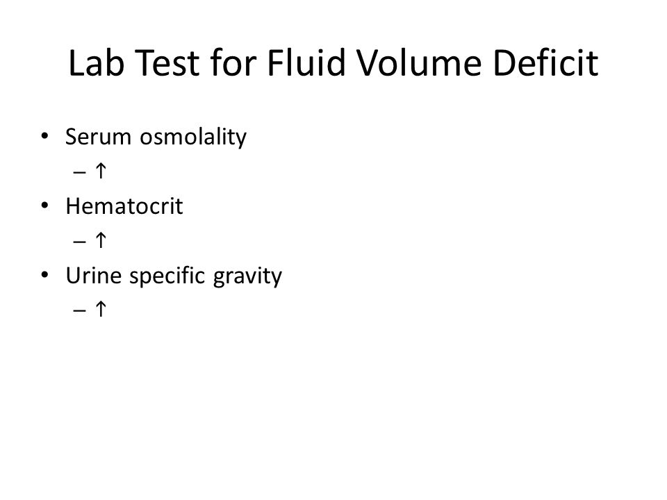 Lab Test for Fluid Volume Deficit Serum osmolality –  Hematocrit –  Urine specific gravity – 