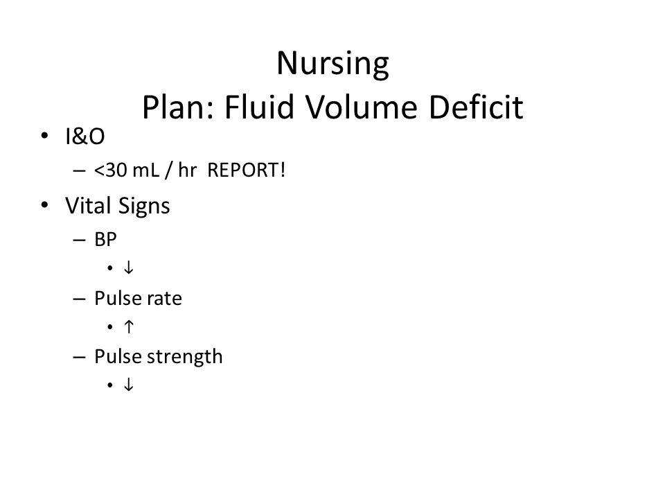 Nursing Plan: Fluid Volume Deficit I&O – <30 mL / hr REPORT.
