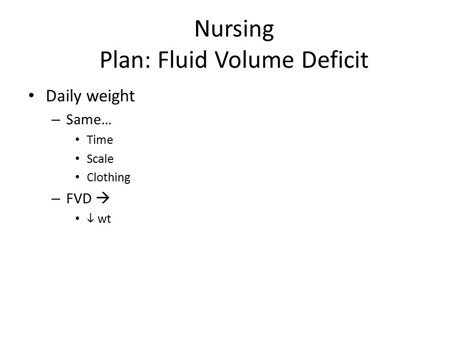 Nursing Plan: Fluid Volume Deficit Daily weight – Same… Time Scale Clothing – FVD   wt
