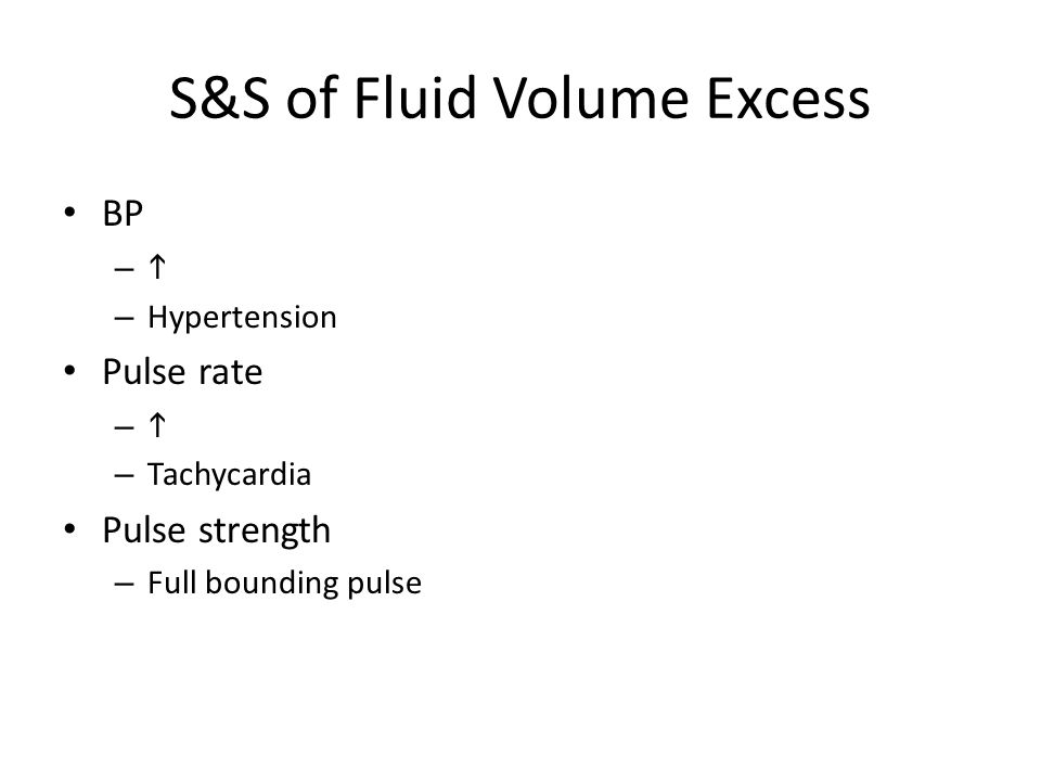 S&S of Fluid Volume Excess BP –  – Hypertension Pulse rate –  – Tachycardia Pulse strength – Full bounding pulse