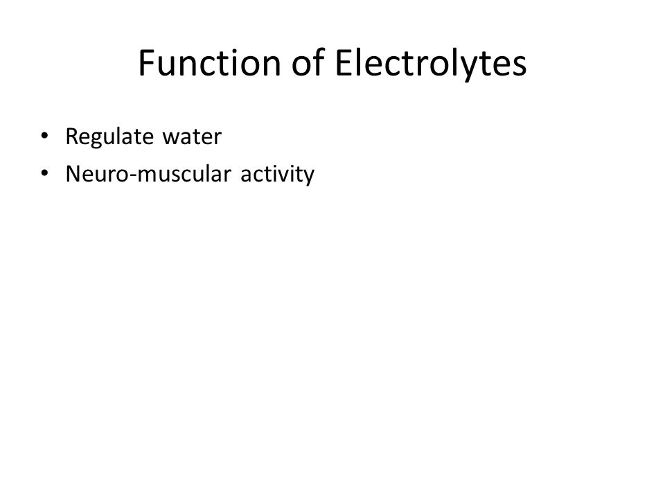 Function of Electrolytes Regulate water Neuro-muscular activity