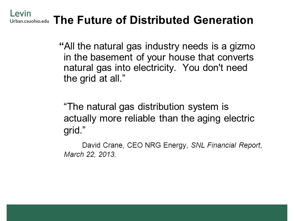 The Future of Distributed Generation All the natural gas industry needs is a gizmo in the basement of your house that converts natural gas into electricity.