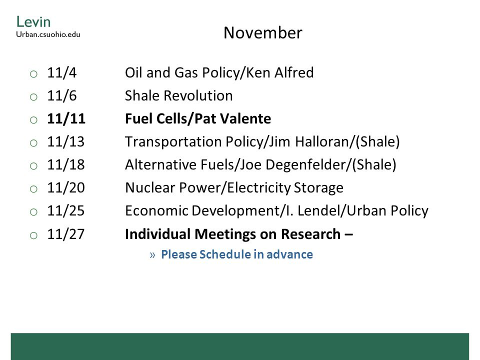 November o 11/4Oil and Gas Policy/Ken Alfred o 11/6Shale Revolution o 11/11Fuel Cells/Pat Valente o 11/13Transportation Policy/Jim Halloran/(Shale) o 11/18Alternative Fuels/Joe Degenfelder/(Shale) o 11/20Nuclear Power/Electricity Storage o 11/25Economic Development/I.