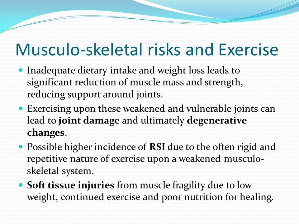 Musculo-skeletal risks and Exercise Inadequate dietary intake and weight loss leads to significant reduction of muscle mass and strength, reducing sup