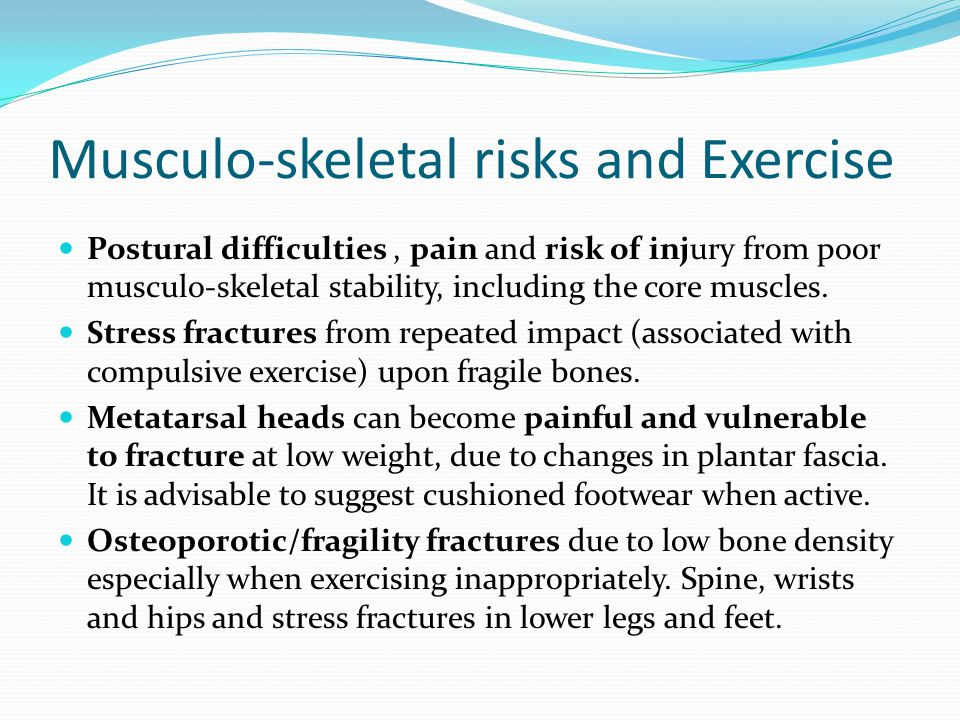 Musculo-skeletal risks and Exercise Postural difficulties, pain and risk of injury from poor musculo-skeletal stability, including the core muscles. S