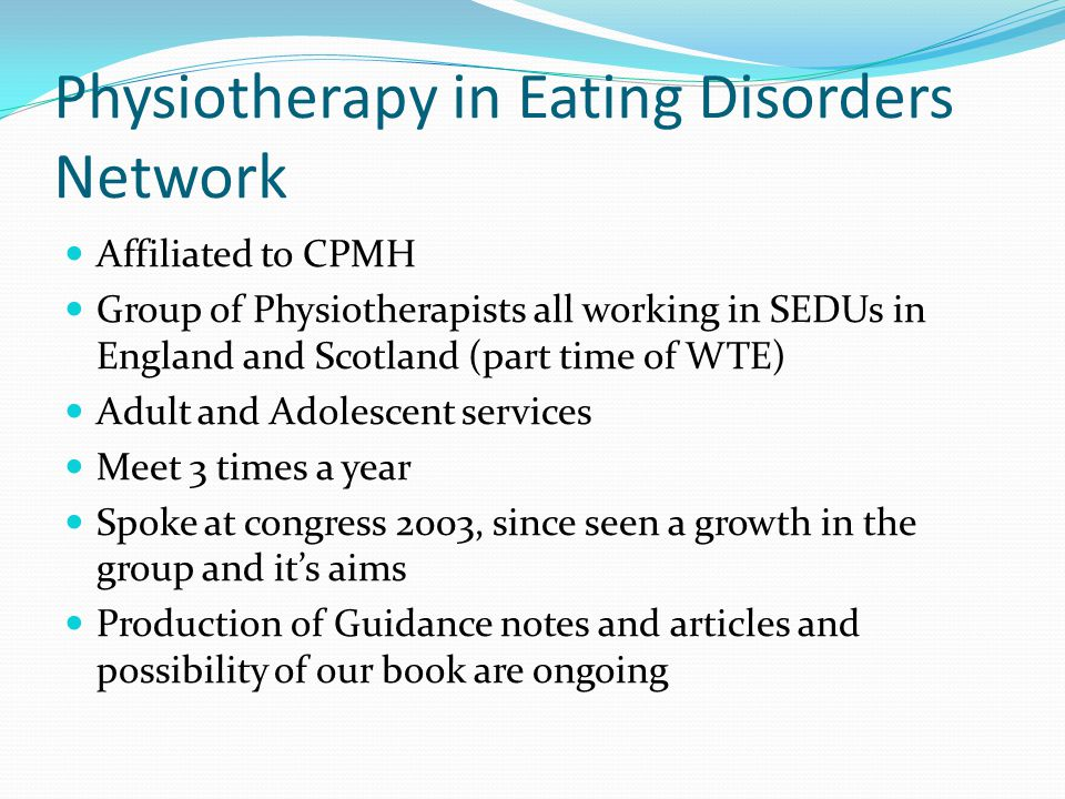 Physiotherapy in Eating Disorders Network Affiliated to CPMH Group of Physiotherapists all working in SEDUs in England and Scotland (part time of WTE)