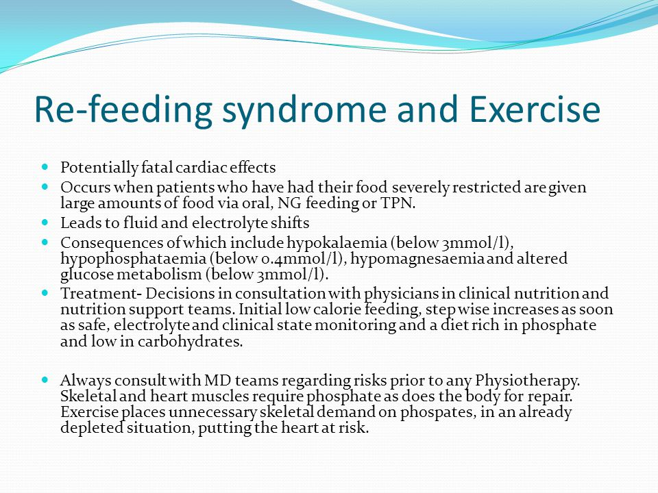 Re-feeding oedema and Exercise Re-feeding oedema, a peripheral oedema is common in early stages of re-feeding.