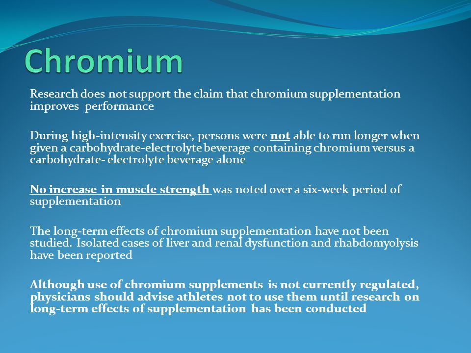 Research does not support the claim that chromium supplementation improves performance During high-intensity exercise, persons were not able to run lo