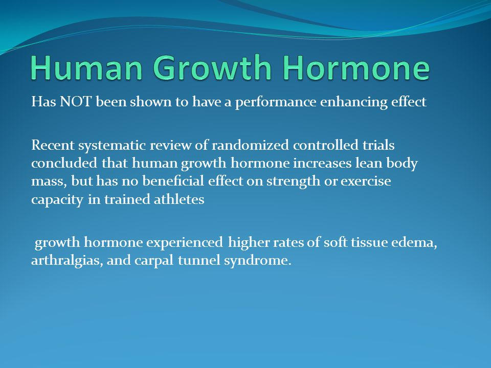 Has NOT been shown to have a performance enhancing effect Recent systematic review of randomized controlled trials concluded that human growth hormone
