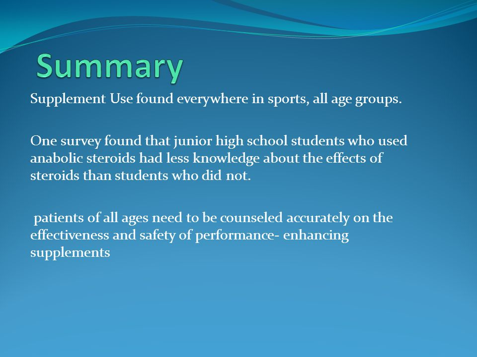 Supplement Use found everywhere in sports, all age groups. One survey found that junior high school students who used anabolic steroids had less knowl