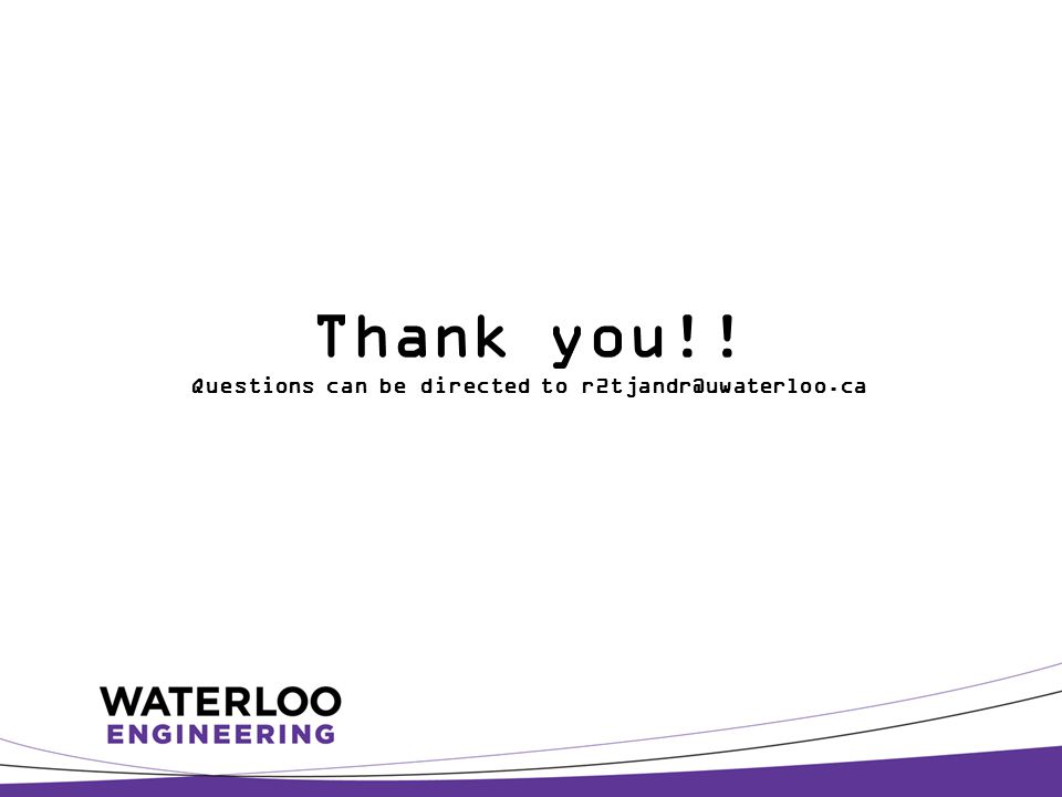 Thank you!! Questions can be directed to r2tjandr@uwaterloo.ca
