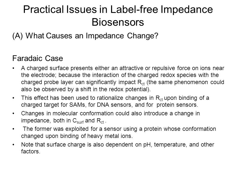 Practical Issues in Label-free Impedance Biosensors (A)What Causes an Impedance Change? Faradaic Case A charged surface presents either an attractive