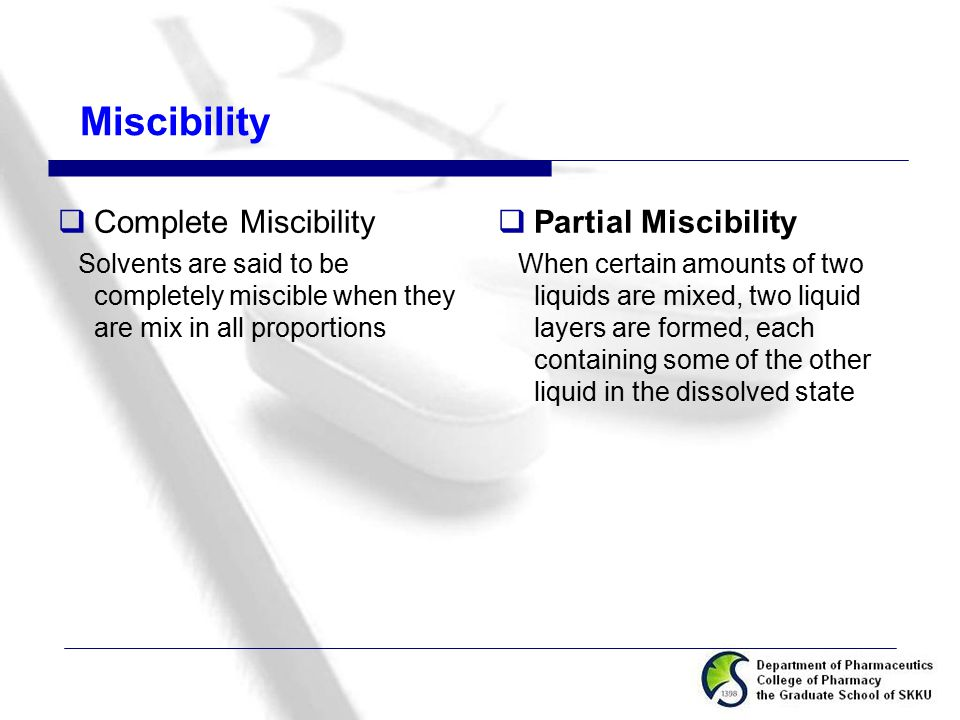 Miscibility  Complete Miscibility Solvents are said to be completely miscible when they are mix in all proportions  Partial Miscibility When certain