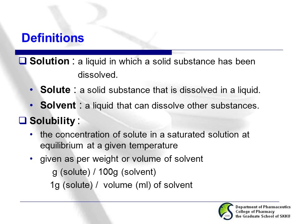 Definitions  Solution : a liquid in which a solid substance has been dissolved. Solute : a solid substance that is dissolved in a liquid. Solvent : a