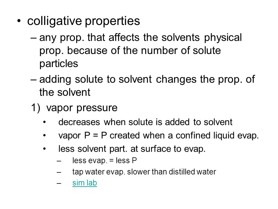 colligative properties –any prop. that affects the solvents physical prop.