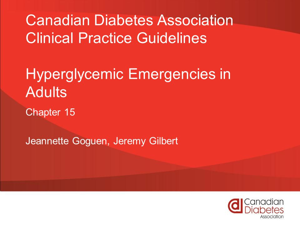 Canadian Diabetes Association Clinical Practice Guidelines Hyperglycemic Emergencies in Adults Chapter 15 Jeannette Goguen, Jeremy Gilbert