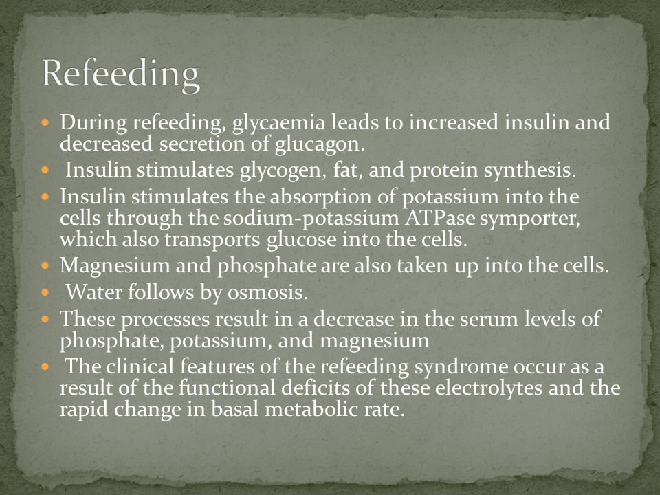 During refeeding, glycaemia leads to increased insulin and decreased secretion of glucagon. Insulin stimulates glycogen, fat, and protein synthesis. I