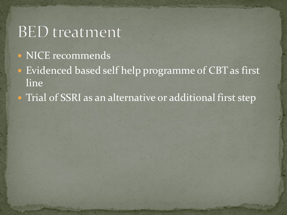 NICE recommends Evidenced based self help programme of CBT as first line Trial of SSRI as an alternative or additional first step