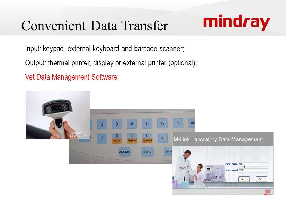 Convenient Data Transfer Input: keypad, external keyboard and barcode scanner; Output: thermal printer, display or external printer (optional); Vet Data Management Software;