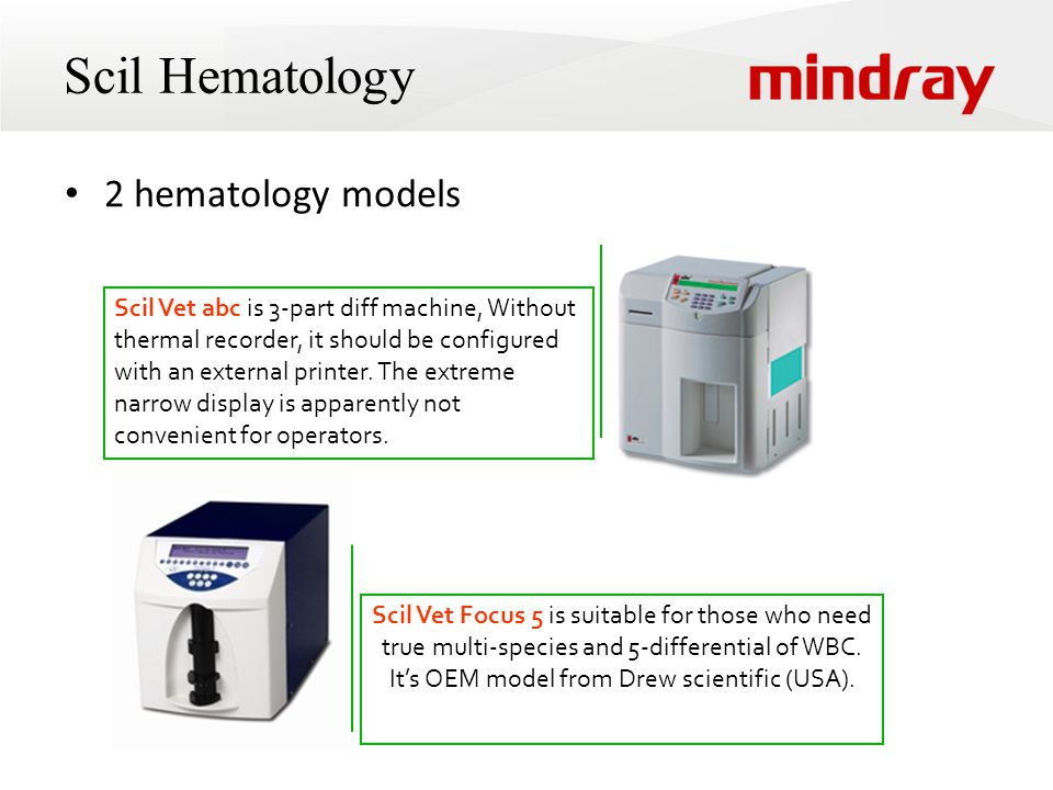 Scil Hematology 2 hematology models Scil Vet abc is 3-part diff machine, Without thermal recorder, it should be configured with an external printer.