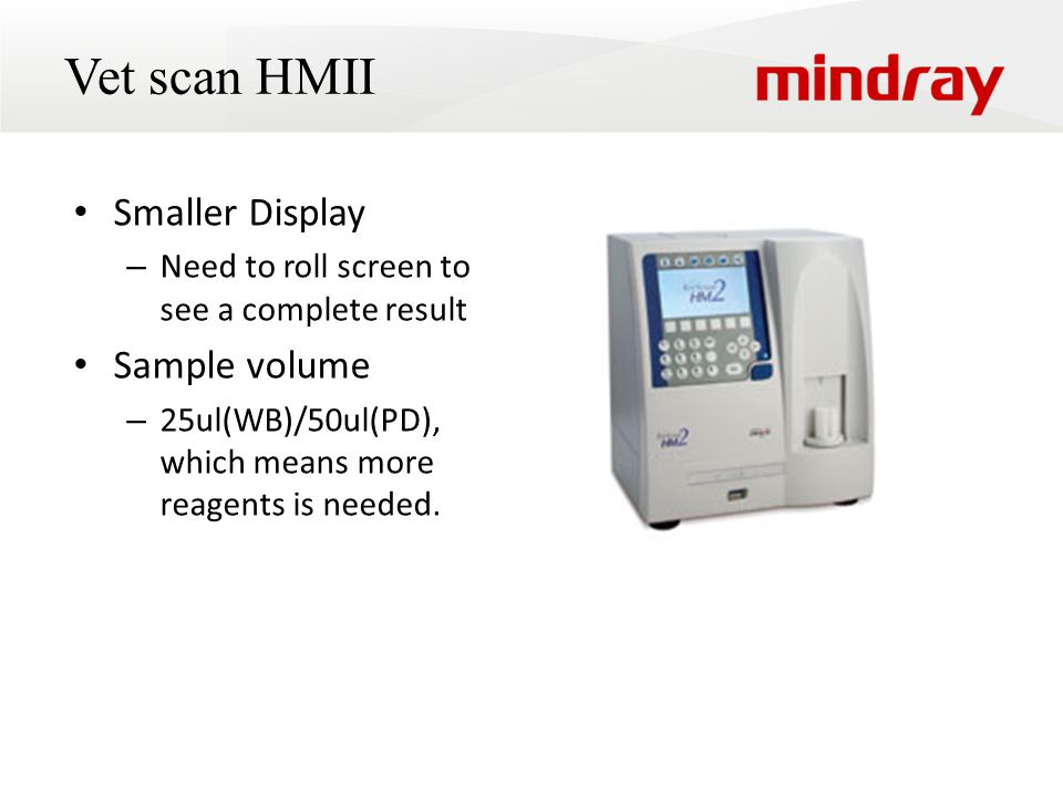 Vet scan HMII Smaller Display – Need to roll screen to see a complete result Sample volume – 25ul(WB)/50ul(PD), which means more reagents is needed.