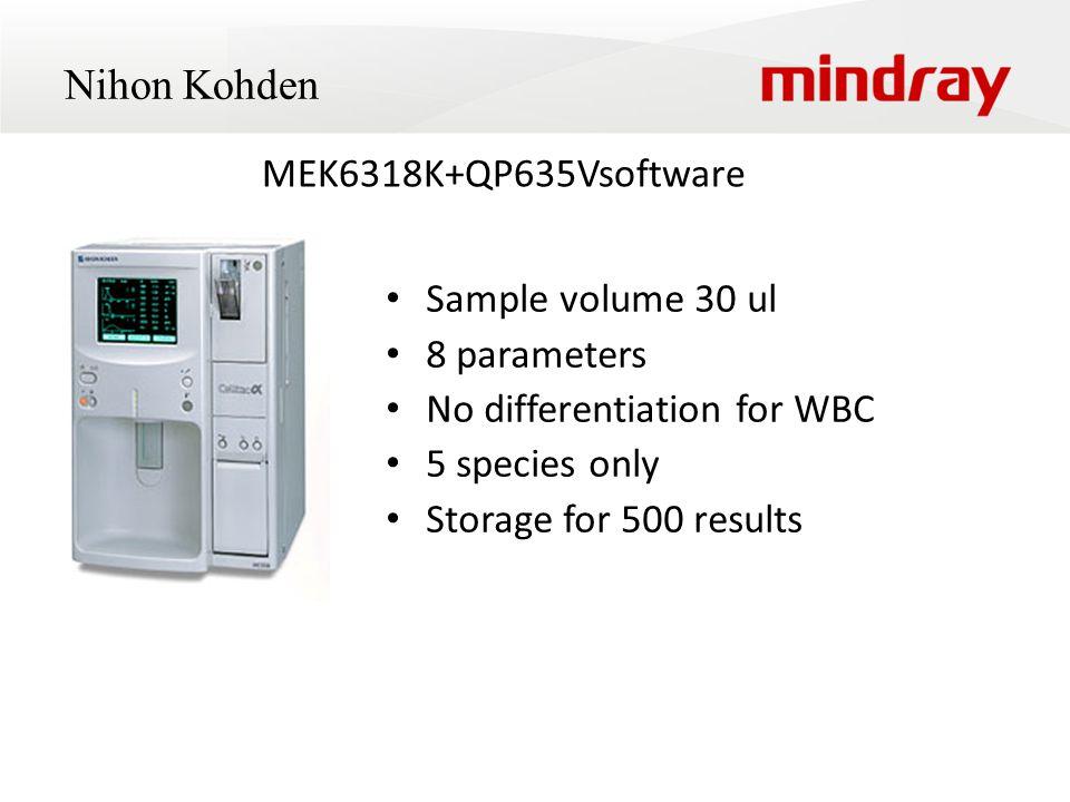 Nihon Kohden Sample volume 30 ul 8 parameters No differentiation for WBC 5 species only Storage for 500 results MEK6318K+QP635Vsoftware