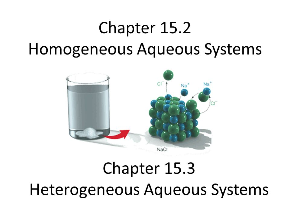 Chapter 15.2 Homogeneous Aqueous Systems Chapter 15.3 Heterogeneous Aqueous Systems