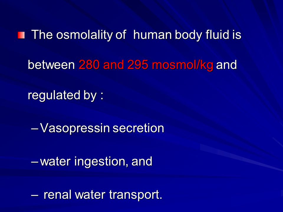 The osmolality of human body fluid is between 280 and 295 mosmol/kg and regulated by : The osmolality of human body fluid is between 280 and 295 mosmo