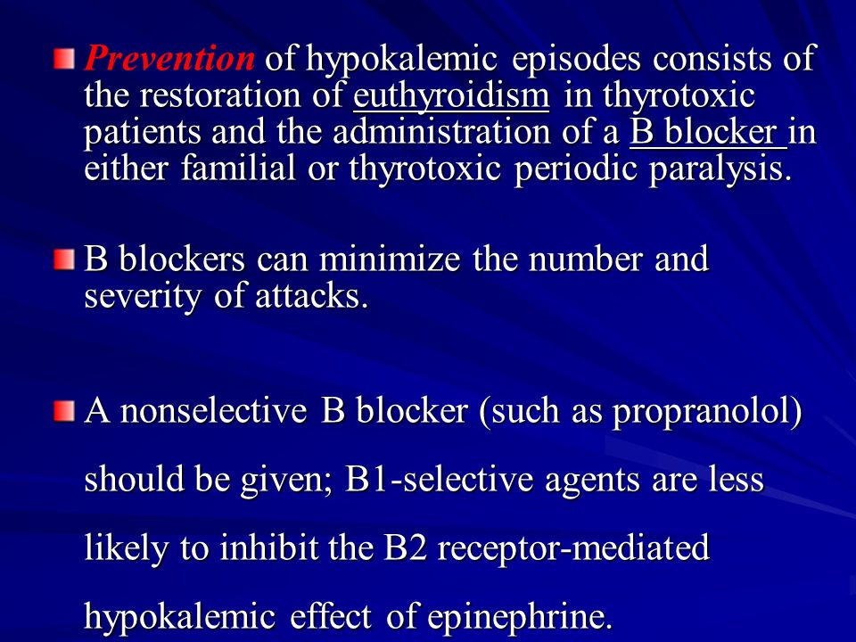 of hypokalemic episodes consists of the restoration of euthyroidism in thyrotoxic patients and the administration of a B blocker in either familial or
