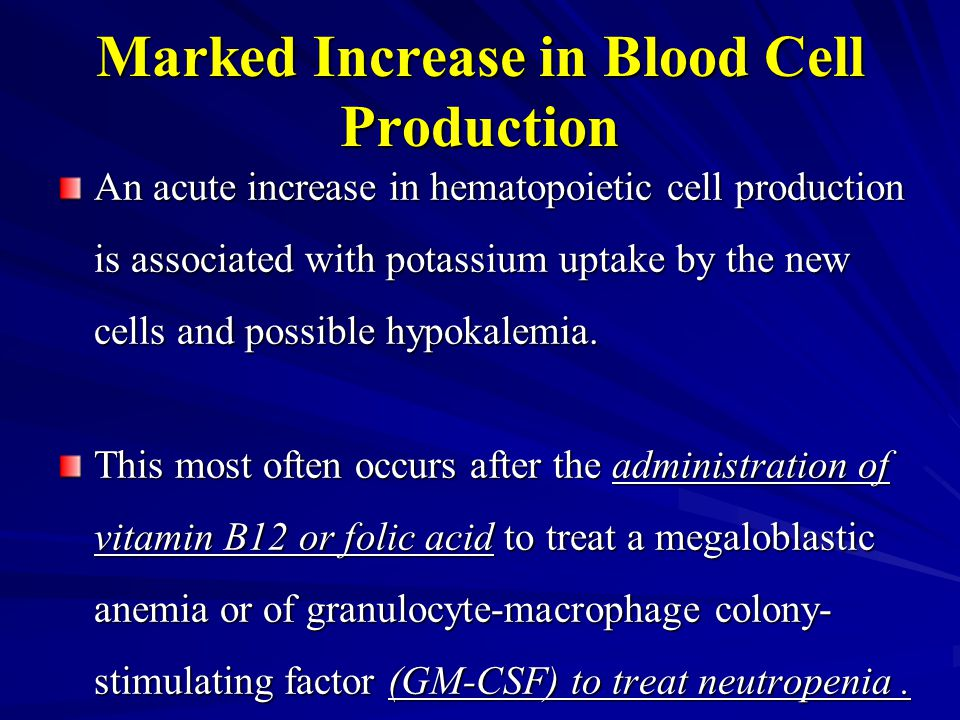 Marked Increase in Blood Cell Production An acute increase in hematopoietic cell production is associated with potassium uptake by the new cells and p