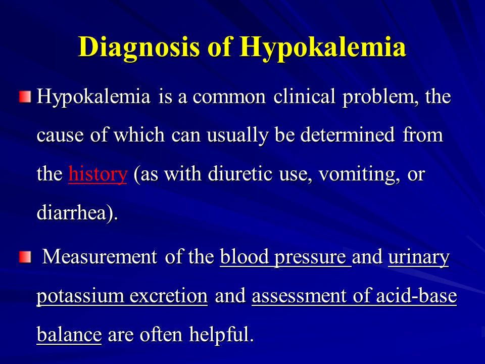 Diagnosis of Hypokalemia Hypokalemia is a common clinical problem, the cause of which can usually be determined from the (as with diuretic use, vomiti