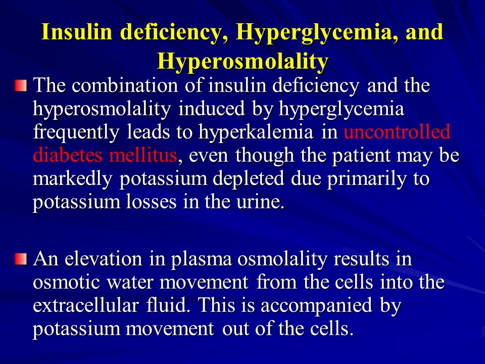 Insulin deficiency, Hyperglycemia, and Hyperosmolality The combination of insulin deficiency and the hyperosmolality induced by hyperglycemia frequent