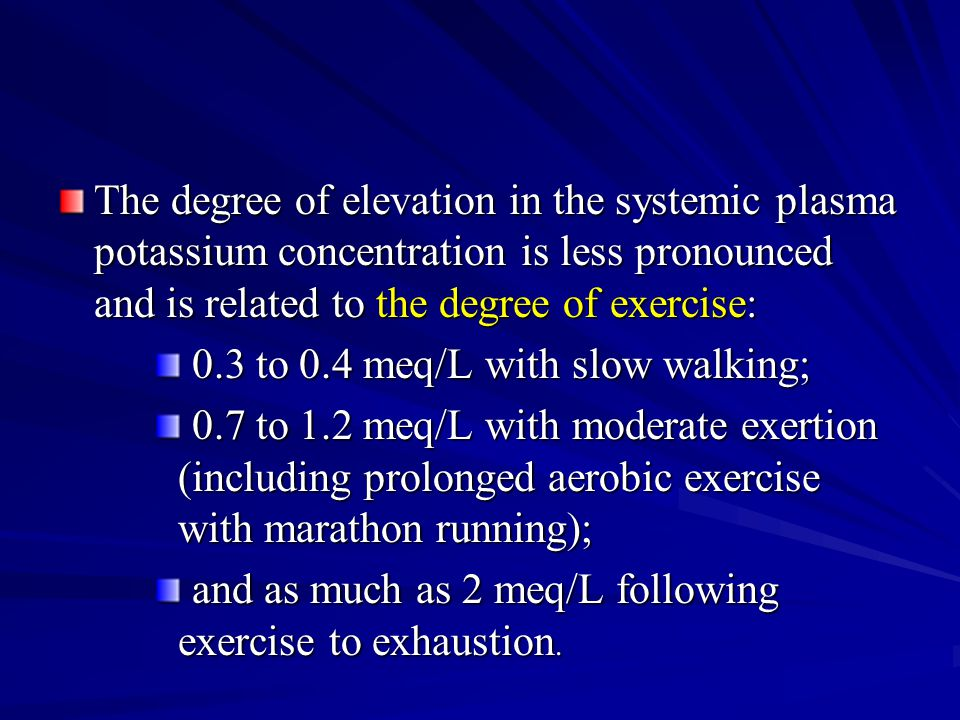 The degree of elevation in the systemic plasma potassium concentration is less pronounced and is related to the degree of exercise: 0.3 to 0.4 meq/L w