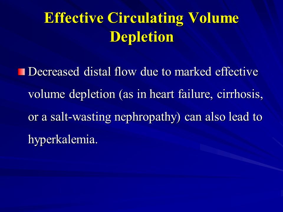 Effective Circulating Volume Depletion Decreased distal flow due to marked effective volume depletion (as in heart failure, cirrhosis, or a salt-wasti