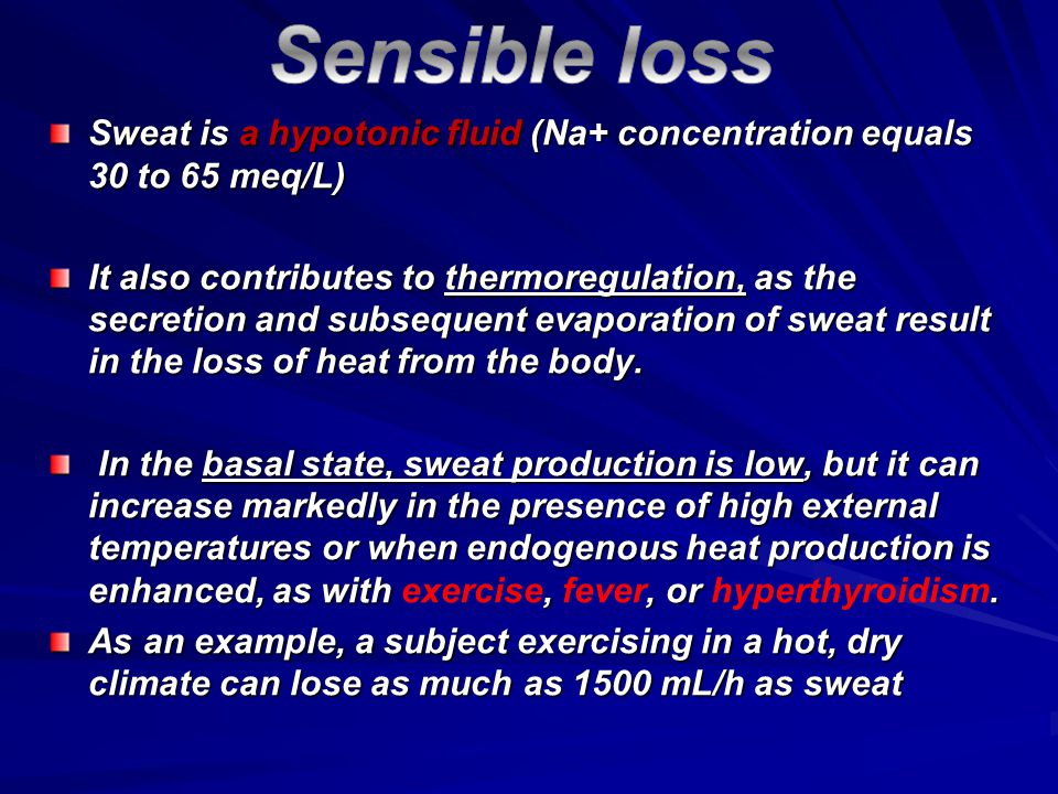 Sweat is a hypotonic fluid (Na+ concentration equals 30 to 65 meq/L) It also contributes to thermoregulation, as the secretion and subsequent evaporat