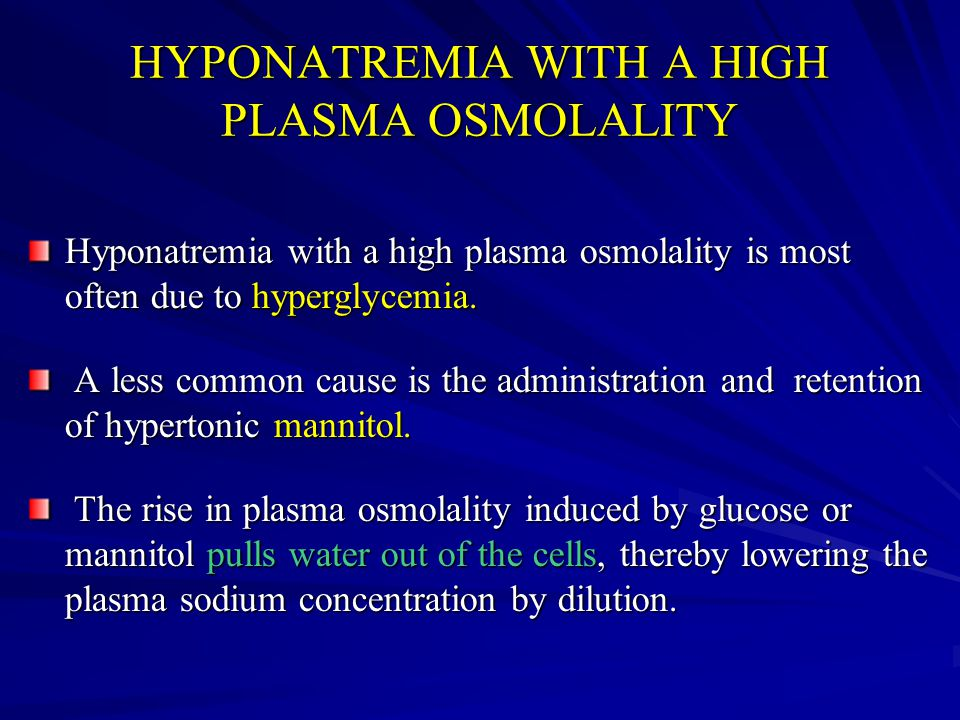 HYPONATREMIA WITH A HIGH PLASMA OSMOLALITY Hyponatremia with a high plasma osmolality is most often due to hyperglycemia. A less common cause is the a