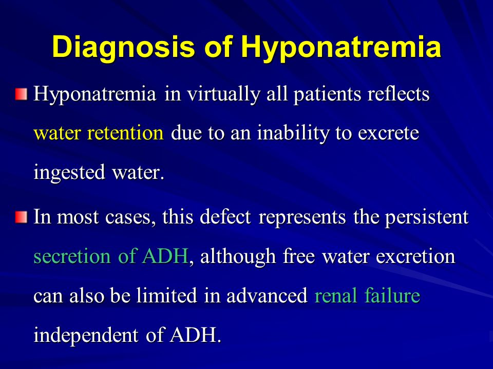Diagnosis of Hyponatremia Hyponatremia in virtually all patients reflects water retention due to an inability to excrete ingested water. In most cases