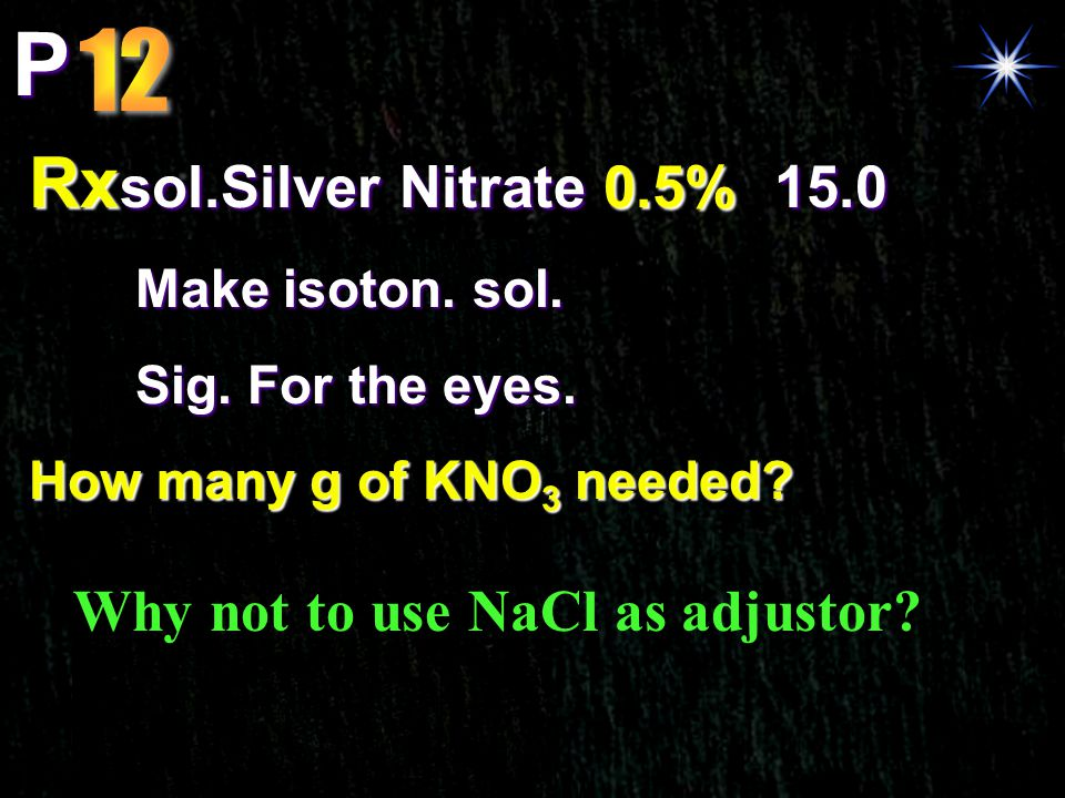 P Rx sol.Silver Nitrate 0.5%15.0 Make isoton. sol. Sig. For the eyes. How many g of KNO 3 needed? Why not to use NaCl as adjustor?