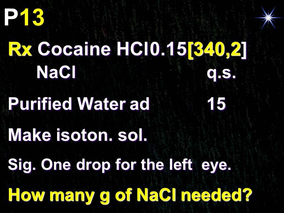 P13 Rx Cocaine HCl0.15[340,2] NaClq.s. Purified Water ad15 Make isoton. sol. Sig. One drop for the left eye. How many g of NaCl needed?