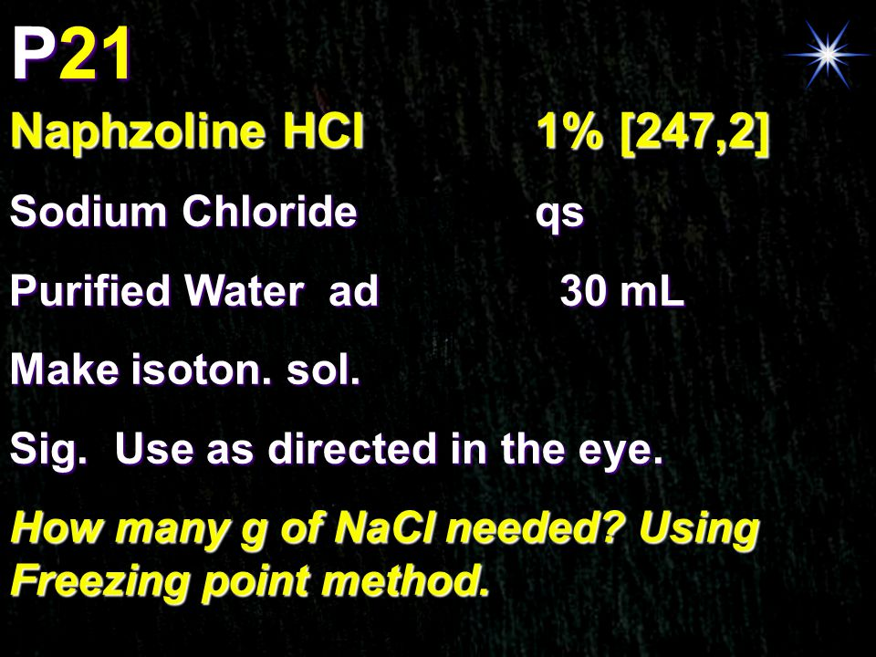 P21 Naphzoline HCl1% [247,2] Sodium Chlorideqs Purified Water ad 30 mL Make isoton. sol. Sig. Use as directed in the eye. How many g of NaCl needed? U
