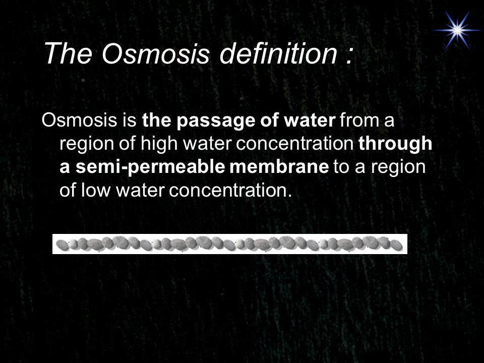 The Osmosis definition : Osmosis is the passage of water from a region of high water concentration through a semi-permeable membrane to a region of lo
