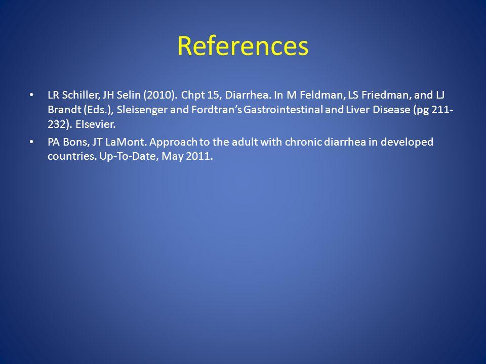 References LR Schiller, JH Selin (2010). Chpt 15, Diarrhea. In M Feldman, LS Friedman, and LJ Brandt (Eds.), Sleisenger and Fordtran's Gastrointestina