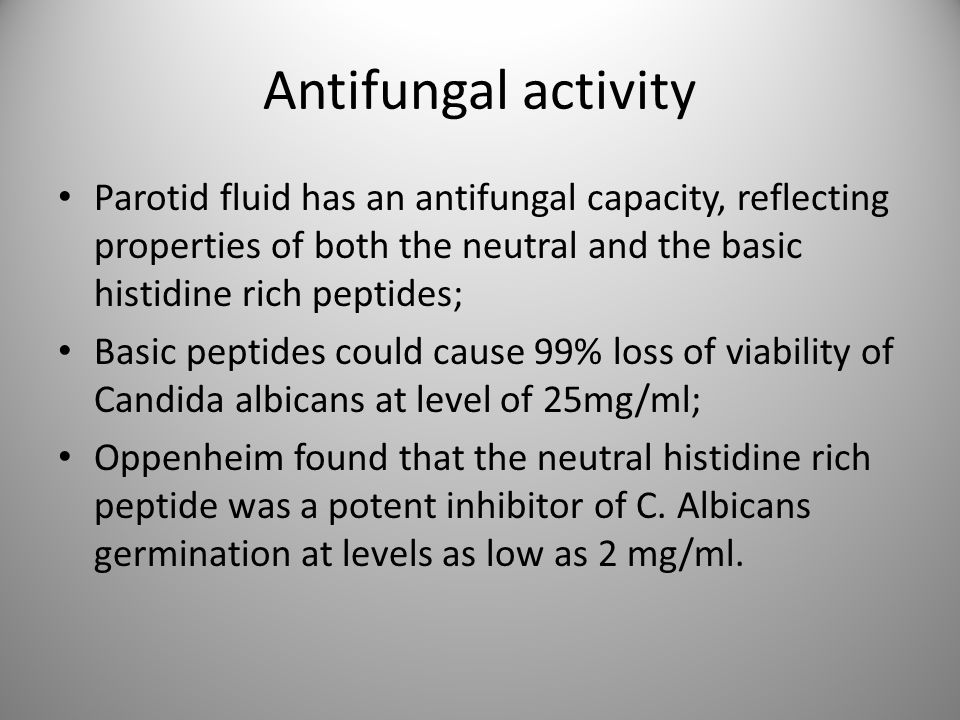 Antifungal activity Parotid fluid has an antifungal capacity, reflecting properties of both the neutral and the basic histidine rich peptides; Basic p