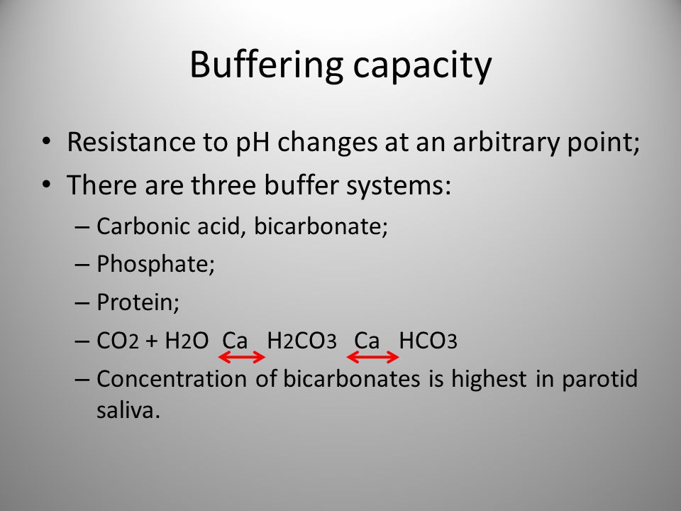 Buffering capacity Resistance to pH changes at an arbitrary point; There are three buffer systems: – Carbonic acid, bicarbonate; – Phosphate; – Protei