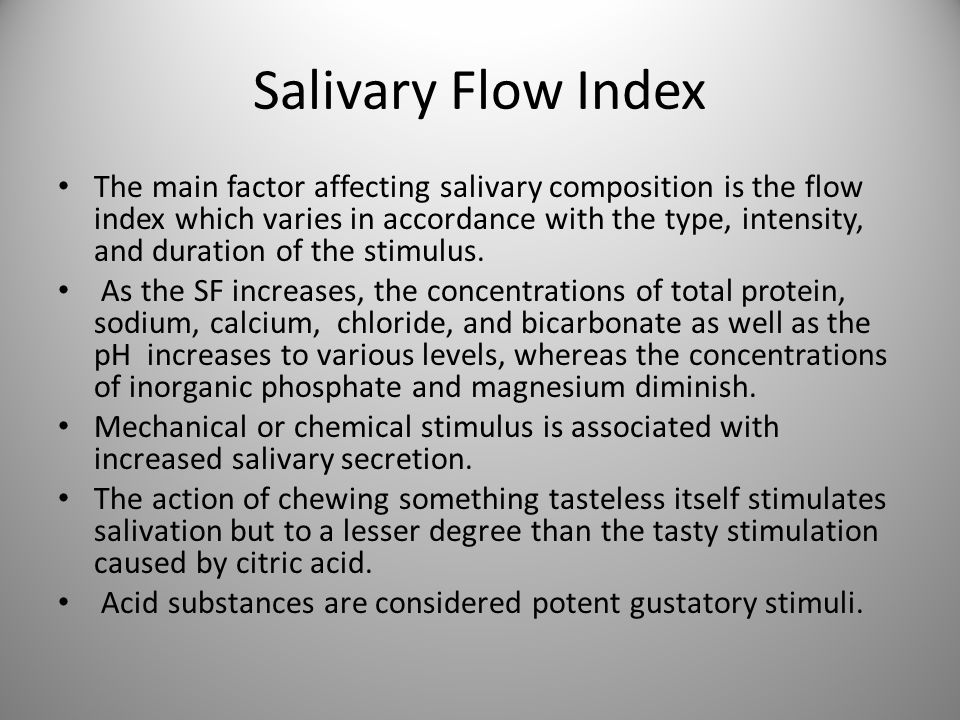 Salivary Flow Index The main factor affecting salivary composition is the flow index which varies in accordance with the type, intensity, and duration