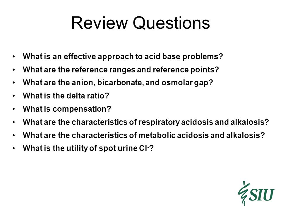 Review Questions What is an effective approach to acid base problems.
