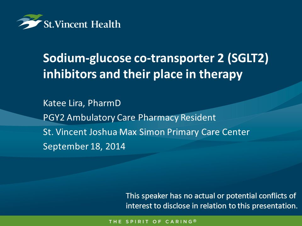 Sodium-glucose co-transporter 2 (SGLT2) inhibitors and their place in therapy Katee Lira, PharmD PGY2 Ambulatory Care Pharmacy Resident St. Vincent Jo