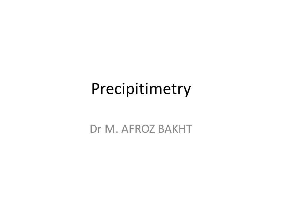 Precipitimetry Dr M. AFROZ BAKHT