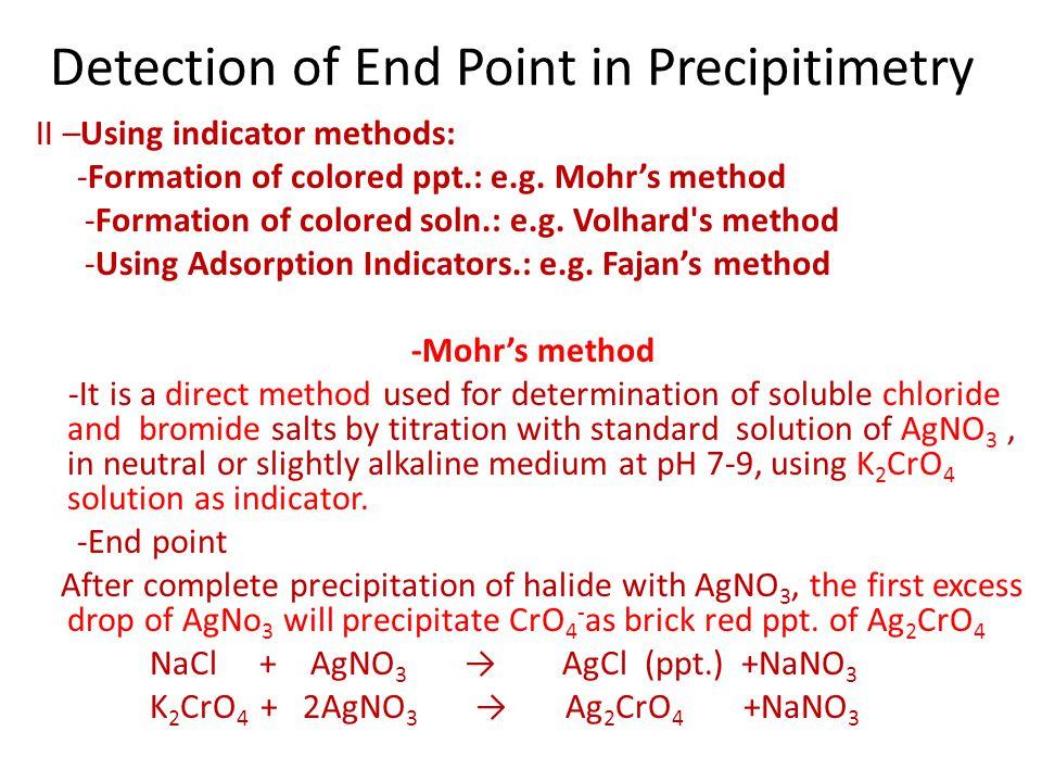 II –Using indicator methods: -Formation of colored ppt.: e.g. Mohr's method -Formation of colored soln.: e.g. Volhard's method -Using Adsorption Indic