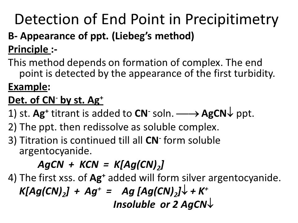 B- Appearance of ppt. (Liebeg's method) Principle :- This method depends on formation of complex. The end point is detected by the appearance of the f